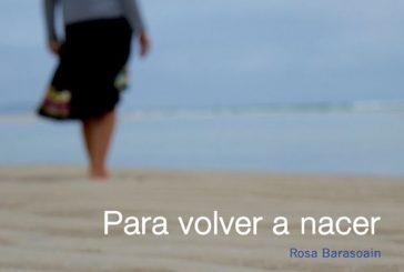 La periodista Rosa Barasoain publica su cuarta obra, 'Para volver a nacer'